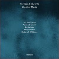 Harrison Birtwistle: Chamber Music - Adrian Brendel (cello); Amy Freston (soprano); Lisa Batiashvili (violin); Roderick Williams (baritone); Till Fellner (piano)
