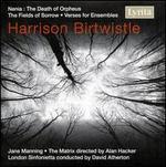 Harrison Birtwistle: Nenia; The Fields of Sorrow; Verse for Ensembles