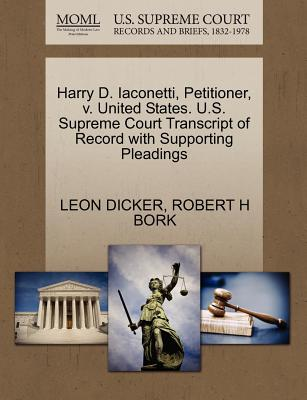 Harry D. Iaconetti, Petitioner, V. United States. U.S. Supreme Court Transcript of Record with Supporting Pleadings - Dicker, Leon, and Bork, Robert H