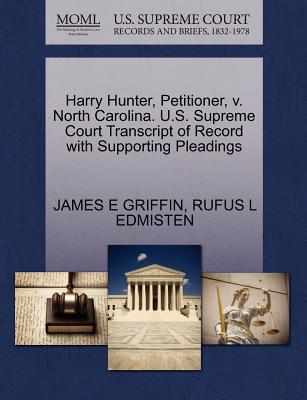 Harry Hunter, Petitioner, V. North Carolina. U.S. Supreme Court Transcript of Record with Supporting Pleadings - Griffin, James E, M.D., and Edmisten, Rufus L