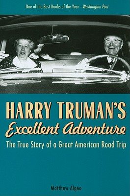 Harry Truman's Excellent Adventure: The True Story of a Great American Road Trip - Algeo, Matthew