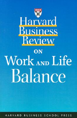 Harvard Business Review on Work and Life Balance - Harvard Business School Publishing (Compiled by), and Hbs, and Harvard Business School Press (Compiled by)