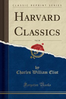 Harvard Classics, Vol. 30 (Classic Reprint) - Eliot, Charles William