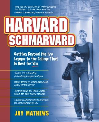 Harvard Schmarvard: Getting Beyond the Ivy League to the College That Is Best for You - Mathews, Jay
