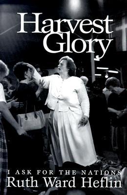Harvest Glory: I Ask for the Nations - Heflin, Ruth Ward