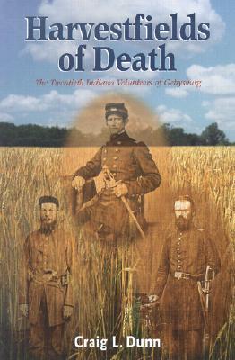 Harvestfields of Death: The Twentieth Indiana Volunteers of Gettysburg - Dunn, Craig L