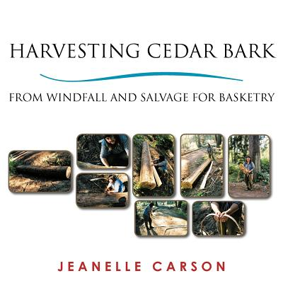 Harvesting Cedar Bark: From Windfall and Salvage for Basketry - Carson, Jeanelle