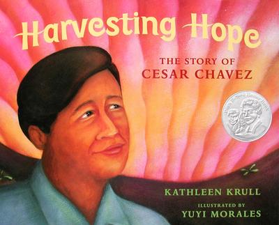 Harvesting Hope: The Story of Cesar Chavez - Krull, Kathleen
