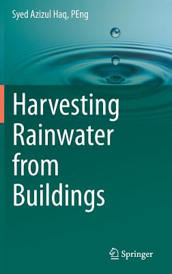 Harvesting Rainwater from Buildings - Haq Peng, Syed Azizul