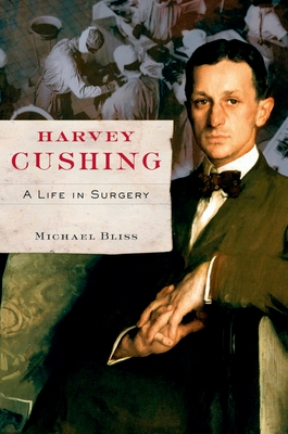 Harvey Cushing: A Life in Surgery - Bliss, Michael