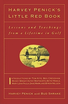 Harvey Penick's Little Red Book: Lessons and Teachings from a Lifetime in Golf - Penick, Harvey, and Shrake, Ben