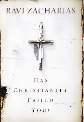 Has Christianity Failed You? - Zacharias, Ravi