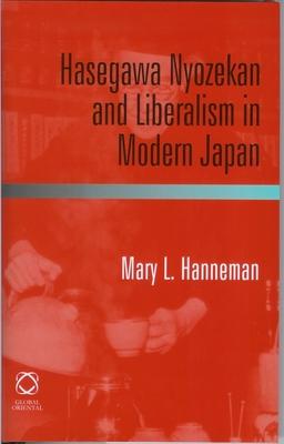 Hasegawa Nyozekan and Liberalism in Modern Japan - Hanneman, Mary L