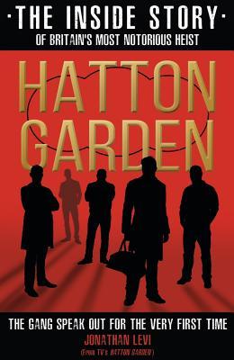 Hatton Garden: The Inside Story: From the Factual Producer on ITV drama Hatton Garden - Levi, Jonathan