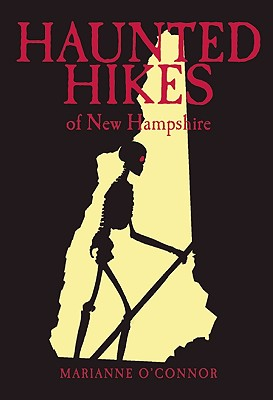 Haunted Hikes of New Hampshire - O'Connor, Marianne