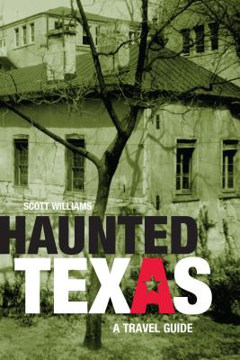 Haunted Texas: A Travel Guide - Williams, Scott