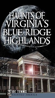 Haunts of Virginia's Blue Ridge Highlands - Tennis, Joe