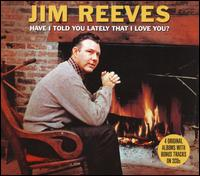 Have I Told You Lately That I Love You [Not Now] - Jim Reeves