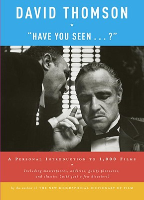 Have You Seen... ?: A Personal Introduction to 1,000 Films - Thomson, David