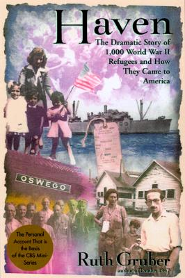 Haven: The Dramatic Story of 1,000 World War II Refugees and How They Came to America - Gruber, Ruth, and Sobel, Dava (Foreword by)