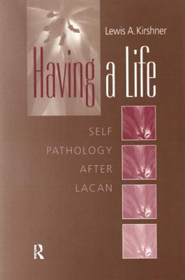 Having a Life: Self-Pathology After Lacan - Kirshner, Lewis a