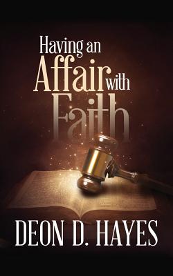 Having an Affair with Faith - Hayes, Deon D