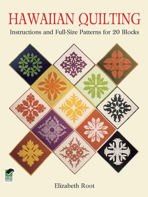 Hawaiian Quilting: Instructions and Full-Size Patterns for 20 Blocks - Root, Elizabeth