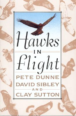 Hawks in Flight: The Flight Identification of North American Migrant Raptors - Dunne, Pete, and Sibley, David Allen (Illustrator), and Dunne, Peter