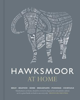 Hawksmoor at Home: Meat - Seafood - Sides - Breakfasts - Puddings - Cocktails - Gott, Huw, and Beckett, Will, and Turner, Richard