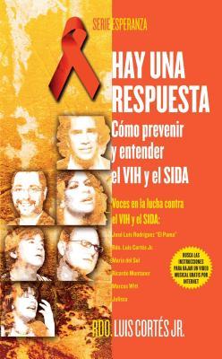 Hay Una Respuesta: Como Prevenir y Entender El VIH y El SIDA - Cortes, Luis, Rev.