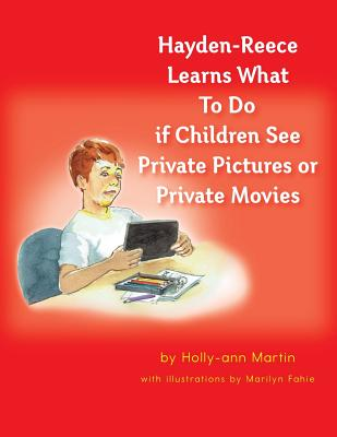 Hayden-Reece Learns What to Do If Children See Private Pictures or Private Movies - Martin, Holly-Ann, and Horton, Steve (Designer)