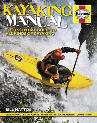 Haynes Kayaking Manual: The Essential Guide to All Kinds of Kayaking - Mattos, Bill