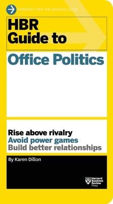 HBR Guide to Office Politics (HBR Guide Series) - Dillon, Karen