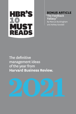 "Hbr's 10 Must Reads 2021: The Definitive Management Ideas of the Year from Harvard Business Review (with Bonus Article ""the Feedback Fallacy"" by Marcus Buckingham and Ashley Goodall) - Review, Harvard Business, and Buckingham, Marcus, and Edmondson, Amy C"