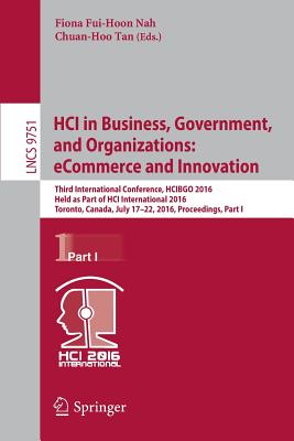 Hci in Business, Government, and Organizations: Ecommerce and Innovation: Third International Conference, Hcibgo 2016, Held as Part of Hci International 2016, Toronto, Canada, July 17-22, 2016, Proceedings, Part I - Nah, Fiona Fui (Editor)