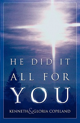 He Did It All for You - Copeland, Kenneth, and Copeland, Gloria, and Kenneth Copeland Publications