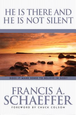 He Is There and He Is Not Silent - Schaeffer, Francis, and Colson, Charles (Foreword by)
