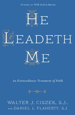 He Leadeth Me - Ciszek, Walter J., and Flaherty, Daniel L.