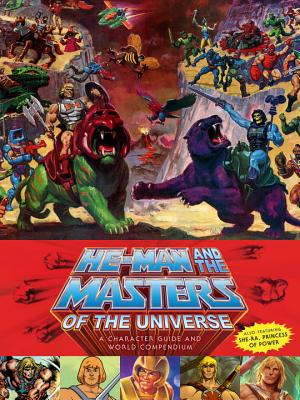He-Man and the Masters of the Universe: A Character Guide and World Compendium - Staples, Val, and Eatock, James, and Lioncourt, Josh De