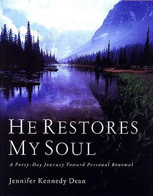 He Restores My Soul: A Forty-Day Journey Toward Personal Renewal - Dean, Jennifer Kennedy
