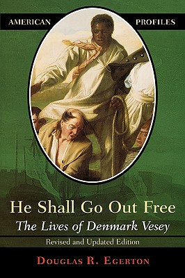 He Shall Go Out Free: The Lives of Denmark Vesey - Egerton, Douglas R