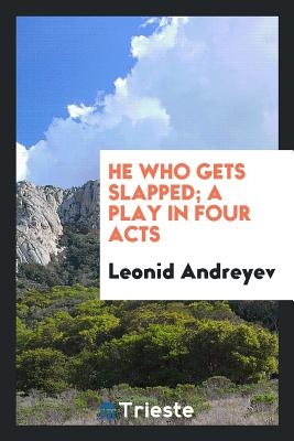 He Who Gets Slapped; A Play in Four Acts - Andreyev, Leonid