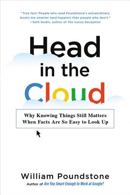 Head in the Cloud: Why Knowing Things Still Matters When Facts Are So Easy to Look Up - Poundstone, William