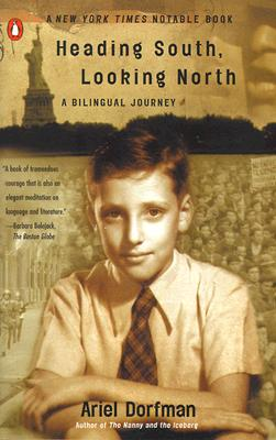 Heading South, Looking North: A Bilingual Journey - Dorfman, Ariel