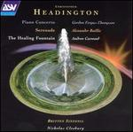 Headington: Piano Concerto; Serenade; The Healing Fountain