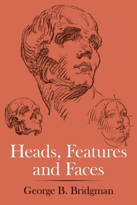 Heads, Features and Faces - Bridgman, George B
