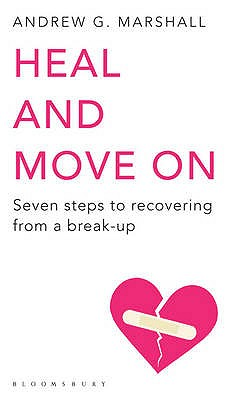Heal and Move On: Seven Steps to Recovering from a Break-Up - Marshall, Andrew G.