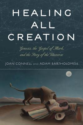 Healing All Creation: Genesis, the Gospel of Mark, and the Story of the Universe - Connell, Joan, and Bartholomew, Adam