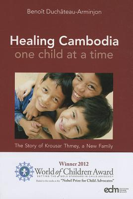 Healing Cambodia One Child at a Time: The Story of Krousar Thmey, a New Family - DuChateau-Arminjon, Benoit