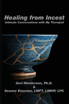 Healing from Incest: Intimate Conversations with My Therapist - Henderson, Geri, and Emerton, Seanne